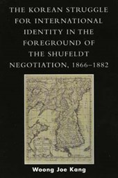 The Korean Struggle for International Identity in the Foreground of the Shufeldt Negotiation, 1866-1882 | Woong Joe Kang |