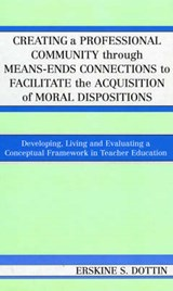Creating a Professional Community Through Means-Ends Connections to Facilitate the Acquisition of Moral Dispositions | Erskine S. Dottin |