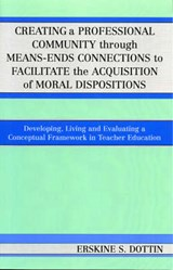 Creating a Professional Community Through Means-Ends Connections to Facilitate the Acquisition of Moral Disposition | Erskine S. Dottin |