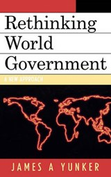 Rethinking World Government | James A. Yunker |