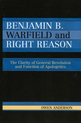 Benjamin B. Warfield and Right Reason | Owen Anderson |