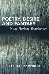Poetry, Desire, and Fantasy in the Harlem Renaissance | Raphael Comprone |