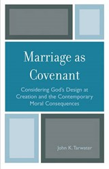 Marriage as Covenant | John K. Tarwater |
