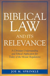 Biblical Law and Its Relevance | Joe M. Sprinkle |