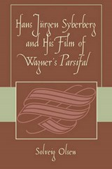 Hans Jyrgen Syberberg and His Film of Wagner's Parsifal | Solveig Olsen |