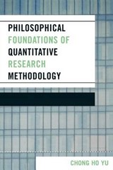 Philosophical Foundations of Quantitative Research Methodology | Chong Ho Yu |