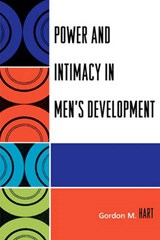 Power and Intimacy in Men's Development | Gordon M. Hart |