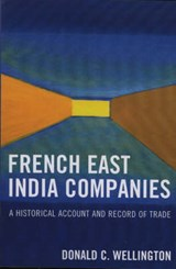French East India Companies | Donald C. Wellington |