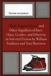 High-Topped Shoes and Other Signifiers of Race, Class, Gender and Ethnicity in Selected Fiction by William Faulkner and Toni Morrison | Tommie Lee Jackson |