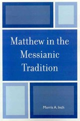 Matthew in the Messianic Tradition | Morris a. Inch |