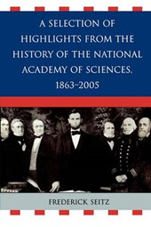 A Selection of Highlights from the History of the National Academy of Sciences, 1863-2005 | Frederick Seitz |
