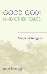 Good God! (and Other Follies) | Peter Heinegg |
