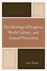 The Ideology of Progress, World Culture, and Animal Protection | Lora Stone |