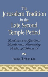 The Jerusalem Tradition in the Late Second Temple Period | Heerak Christian Kim |