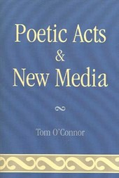 Poetic Acts & New Media | Tom O'connor |