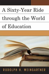 A Sixty-Year Ride Through the World of Education | Weingartner Rudolph |