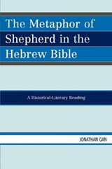 The Metaphor of Shepherd in the Hebrew Bible | Jonathan Gan |