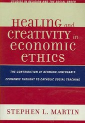 Healing and Creativity in Economic Ethics | Stephen L. Martin |