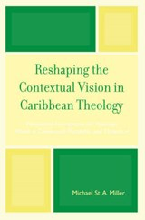 Reshaping the Contextual Vision in Caribbean Theology | Michael St A. Miller |