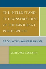 The Internet and the Construction of the Immigrant Public Sphere | Kehbuma Langmia |