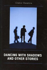Dancing with Shadows and Other Stories | Gwamna Olabisi |