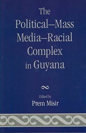 The Political-Mass Media-Racial Complex in Guyana