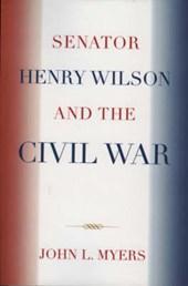 Senator Henry Wilson and the Civil War