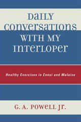 Daily Conversations with My Interloper | Powell, G. A., Jr. |