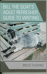 Bill the Goat's Adult Refresher Guide to Writing | Bruce Fleming |