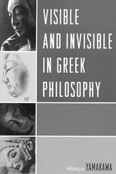 Visible and Invisible in Greek Philosophy | Hideya Yamakawa |