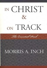 In Christ & on Track | Morris A. Inch |