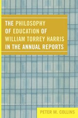 The Philosophy of Education of William Torrey Harris in the Annual Reports | Peter M. Collins |