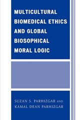 Multicultural Biomedical Ethics and Global Biosophical Moral Logic | Suzan S. Parhizgar |