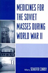 Medicines for the Soviet Masses During World War II | Mary Schaeffer Conroy |