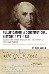 Nullification, a Constitutional History, 1776-1833 | W. Kirk Wood |