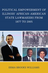 Political Empowerment of Illinois' African-American State Lawmakers from 1877 to | Erma Brooks Williams |