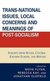 Trans-National Issues, Local Concerns and Meanings of Post-Socialism