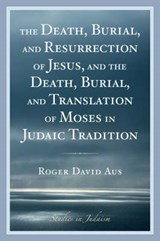 The Death, Burial, and Resurrection of Jesus and the Death, Burial, and Translation of Moses in Judaic Tradition | Roger David Aus |