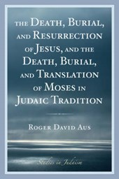 The Death, Burial, and Resurrection of Jesus and the Death, Burial, and Translation of Moses in Judaic Tradition