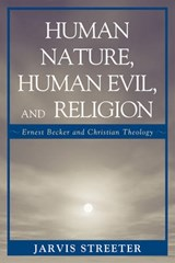 Human Nature, Human Evil, and Religion | Jarvis Streeter |