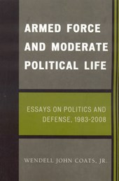 Armed Force and Moderate Political Life | Wendell John Coats |