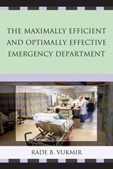 Maximally Efficient and Optimally Effective Emergency Department | Rade Vukmir |