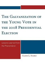 The Galvanization of the Young Vote in the 2008 Presidential Election | Glenn Starks |