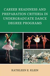 Career Readiness and Preparation Criteria in Undergraduate Dance Degree Programs | Kathleen E. Klein |