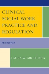 Clinical Social Work Practice and Regulation | Laura W. Groshong |