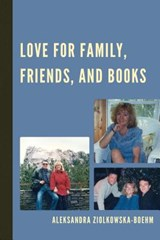 Love for Family, Friends, and Books | Aleksandra Ziolkowska-Boehm |