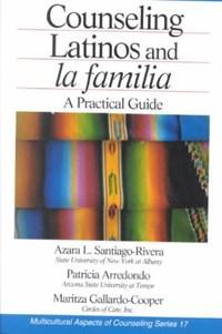 Counseling Latinos and la familia | Azara L. Santiago-Rivera ; Patricia Arrendondo ; Maritza Gallardo-Cooper |