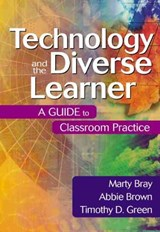 Technology and the Diverse Learner | Bray, Marty ; Brown, Abbie ; Green, Timothy D. |