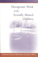 Therapeutic Work With Sexually Abused Children | Wickham, Randall Easton ; West, Janet |