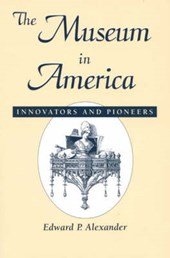 The Museum in America | Edward P. Alexander |